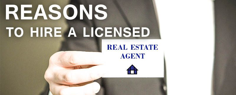 reasons to hire a licensed real estate agent